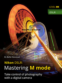 Mastering M mode with Nikon DSLR Take control of photography with a digital camera