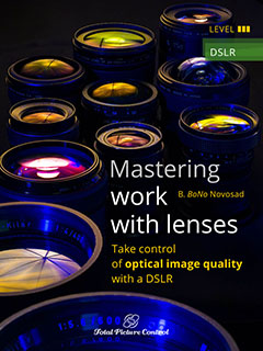 Mastering work with lenses Take control of optical image quality with a DSLR